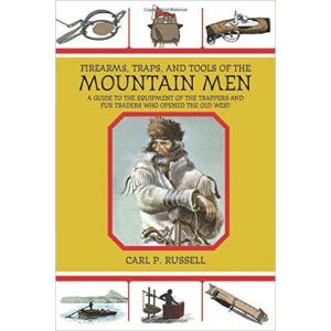 Firearms, Traps, and Tools of the Mountain Men: A Guide to the Equipment of the Trappers and Fur Traders Who Opened the Old West [Paperback]