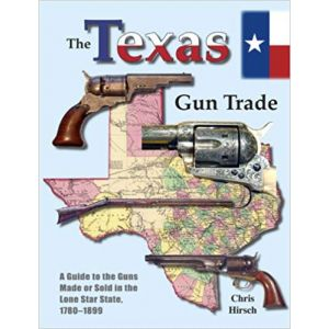 The Texas Gun Trade; A Guide to the Guns Made or Sold in the Lone Star State, 1780-1899 [Hardcover]