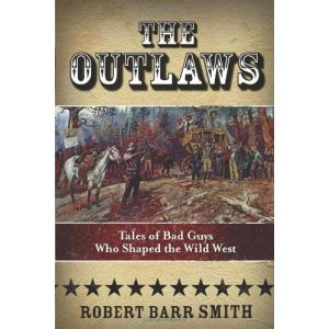 The Outlaws: Tales Of Bad Guys Who Shaped The West [Paperback]
