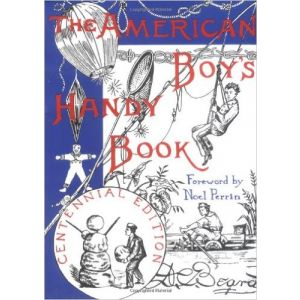 The American Boy's Handy Book: What to Do and How to Do It, Centennial Edition [Paperback]
