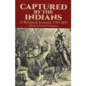 Captured By The Indians: 15 Firsthand Accounts 1750-1870 [Paperback]