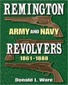 Remington Army and Navy Revolvers 1861-1888