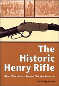 The Historic Henry Rifle: Oliver Winchester's Famous Civil War Repeater by Wiley Sword  (Author)