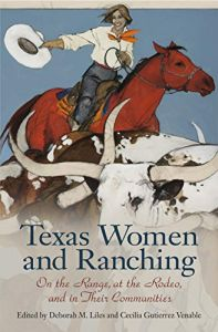 Texas Women and Ranching: On the Range, at the Rodeo, and in Their Communities