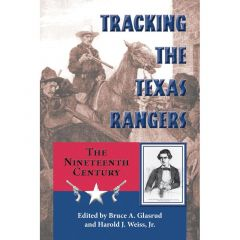 Tracking the Texas Rangers Edited by Bruce A. Glasrud and Harold J. Weiss, Jr.